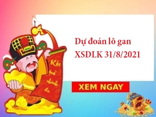 Dự đoán lô gan XSDLK 31/8/2021