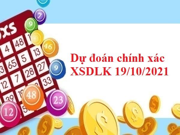 Dự đoán chính xác XSDLK 19/10/2021